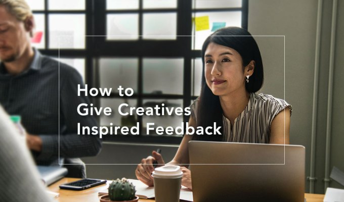 How to Give Creatives InspiredFeedback
