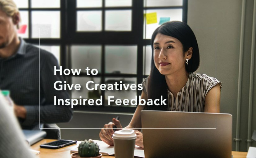 How to Give Creatives Inspired Feedback